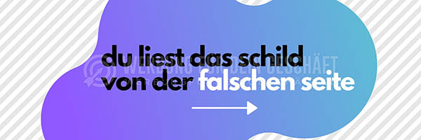 wfdg-0200720-du-liest-das-schild-von-der-falschen-seiteJHuD0HgtytlZo