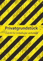 Privatgrundstück Zutritt verboten! Hinweisposter | Plakat