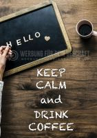 Keep Calm and Drink Coffee - Plakat | Werbeschild für Cafes